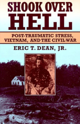 Eric T. Dean, Jr.: Shook over Hell: Post-Traumatic Stress, Vietnam, and the Civil War