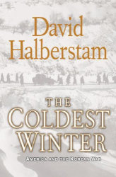 David Halberstam: The Coldest Winter: America and the Korean War