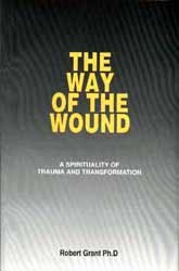 Robert Grant: The Way of the Wound: A Spirituality of Trauma and Transformation
