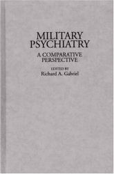 Richard A. Gabriel, ed.: Military Psychiatry: A Comparative Perspective (Contributions in Military Studies)