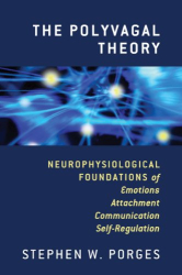 Stephen W. Porges: The Polyvagal Theory: Neurophysiological Foundations of Emotions, Attachment, Communication, and Self-regulation (Norton Series on Interpersonal Neurobiology)