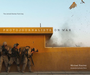 Michael Kamber: Photojournalists on War: The Untold Stories from Iraq