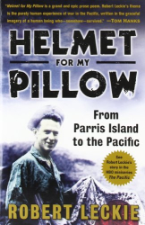 Robert Leckie: Helmet for My Pillow: From Parris Island to the Pacific