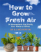 Bill Wolverton: How To Grow Fresh Air: 50 Houseplants That Purify Your Home Or Office: 50 Houseplants That Purify Yo