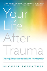 Michele Rosenthal: Your Life After Trauma: Powerful Practices to Reclaim Your Identity