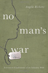 Angela Ricketts: No Man's War: Irreverent Confessions of an Infantry Wife