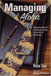 Rosa Say: Managing with Aloha, Bringing Hawaii¿s Universal Values to the Art of Business