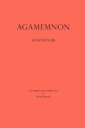 Aeschylus: Agamemnon: A New English Version in Syllabic Verse
