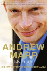 Andrew Marr: My Trade: A Short History of British Journalism