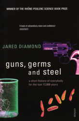 Jared Diamond: GUNS, GERMS AND STEEL A SHORT HISTORY OF EVERYBODY FOR THE LAST 13,000 YEARS