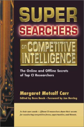 Margaret Metcalf Carr: Super Searchers on Competitive Intelligence: The Online and Offline Secrets of Top CI Researchers (Super Searchers series)