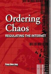 Peng Hwa Ang: Ordering Chaos: Regulating the Internet