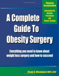 Bryan G. Woodward: A Complete Guide to Obesity Surgery: Everything You Need to Know About Weight Loss Surgery and How to Succeed