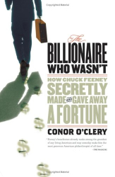 Conor O'Clery: The Billionaire Who Wasnt: How Chuck Feeney Made and Gave Away a Fortune Without Anyone Knowing