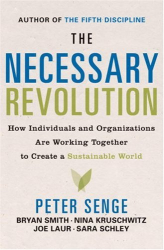 Peter M. Senge: The Necessary Revolution: How Individuals And Organizations Are Working Together to Create a Sustainable World
