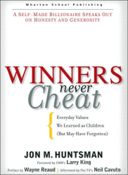 Jon M. Huntsman: Winners Never Cheat : Everyday Values  We Learned as Children (But May Have Forgotten)