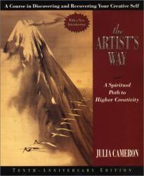 Julia Cameron: The Artist's Way: A Spiritual Path to Higher Creativity [10th Anniversary Edition]