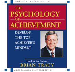 Brian Tracy: The Psychology of Achievement: Develop the Top Achiever's Mindset