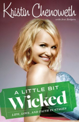 Kristin Chenoweth: A Little Bit Wicked: Life, Love, and Faith in Stages