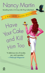 Nancy Martin: Have Your Cake and Kill Him Too (Blackbird Sisters Mysteries, No. 5)
