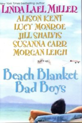Alison Kent, Lucy Monroe, Jill Shalvis, Susana Carr and Morgan Leigh Linda Lael Miller: Beach Blanket Bad Boys