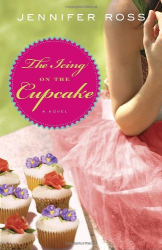 Jennifer Ross: The Icing on the Cupcake: A Novel
