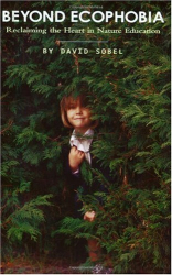 Sobel David: Beyond Ecophobia: Reclaiming the Heart in Nature Education (Nature Literacy Series, Vol. 1) (Nature Literacy)