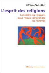 Hesna Cailliau: L'esprit des religions : Connaitre les religions pour mieux comprendre les hommes