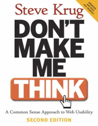 Steve Krug: Don't Make Me Think : A Common Sense Approach to Web Usability (2nd Edition)