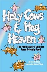 Joel Salatin: Holy Cows And Hog Heaven: The Food Buyer's Guide To Farm Friendly Food