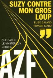 Elise Galand: Suzy contre mon gros loup : Que cache le mystérieux groupe AZF