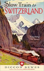 Diccon Bewes: Slow Train to Switzerland
