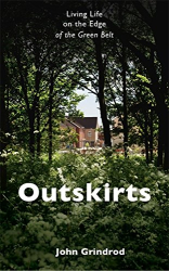 John Grindrod: Outskirts: Living Life on the Edge of the Green Belt