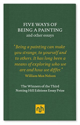William Max Nelson: Five Ways of Being a Painting: and other essays (Notting Hill Editions Essay Prize)