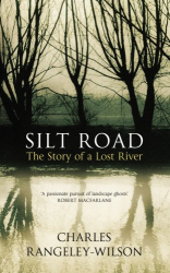 Charles Rangeley-Wilson: Silt Road: The Story of a Lost River