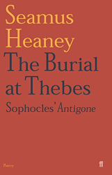 Seamus Heaney: The Burial at Thebes: Sophocles' Antigone