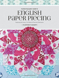 Florence Knapp: Flossie Teacakes' Guide to English Paper Piecing: Exploring the Fussy-Cut World of Precision Patchwork
