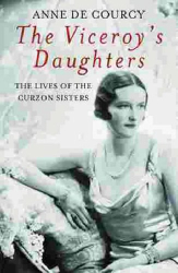 Anne de Courcy: The Viceroy's Daughters: The Lives of the Curzon Sisters
