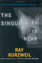 : The Singularity Is Near : When Humans Transcend Biology