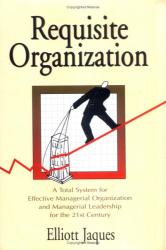 Elliott Jaques: Requisite Organization