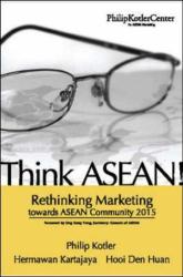 Philip Kotler, Hermawan Kartajaya, Hooi Den Huan: Think ASEAN!