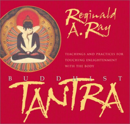 Reginald A. Ray: Buddhist Tantra: Teachings and Practices for Touching Enlightenment With the Body