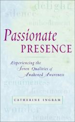 Catherine Ingram: Passionate Presence: Experiencing the Seven Qualities of Awakened Awareness