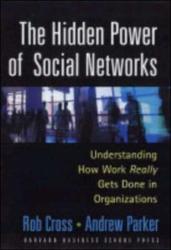 Robert L. Cross: The Hidden Power of Social Networks: Understanding How Work Really Gets Done in Organizations