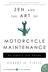 Robert M Pirsig: Zen and the Art of Motorcycle Maintenance: An Inquiry Into Values