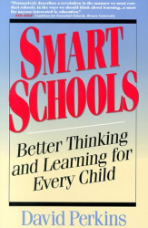 David Perkins: SMART SCHOOLS: FROM TRAINING MEMORIES TO EDUCATING MINDS