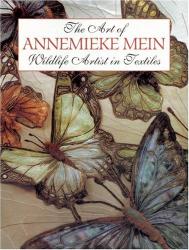 A. Mein: The Art of Annemieke Mein: Wildlife Artist in Textiles