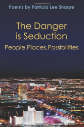 Patricia Lee Sharpe: The Danger is Seduction: People, Places, Possibilities