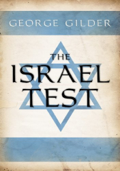 "George Gilder: ""The Israel Test"""