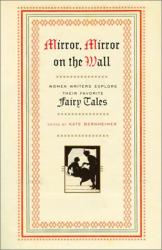 Kate Bernheimer, ed.: Mirror, Mirror on the Wall: Women on Fairy Tales